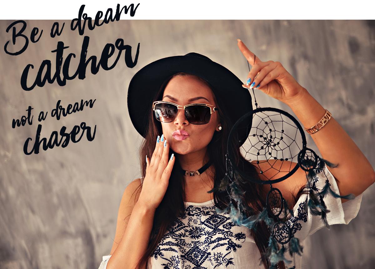 Be a dream catcher, not a dream chaser