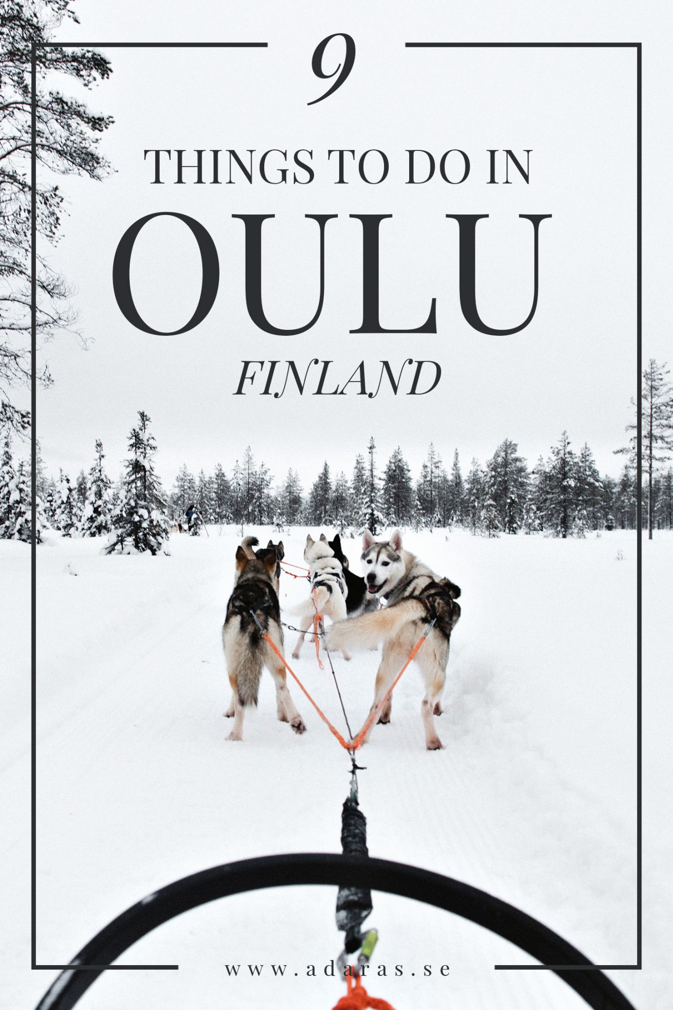 9 things to do in Oulu, Finland this winter - saker att göra i Uleåborg på vintern