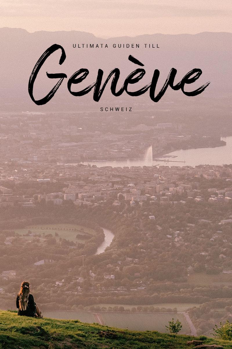 Ultimata reseguiden till Genève, Schweiz (för nybörjaren!)