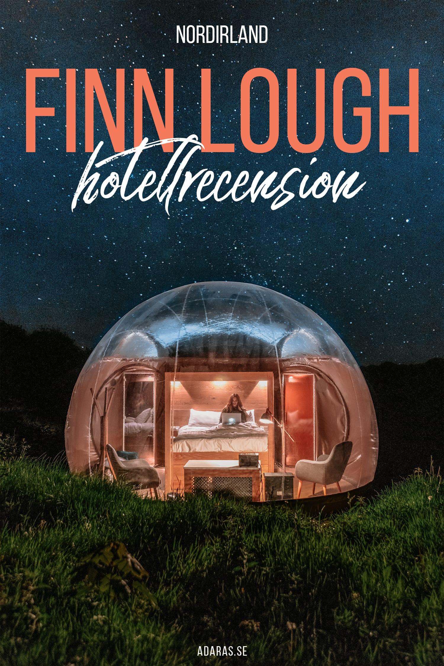 Bubbelhotell - Finn Lough Resort - Bo i en bubbla på Nordirland