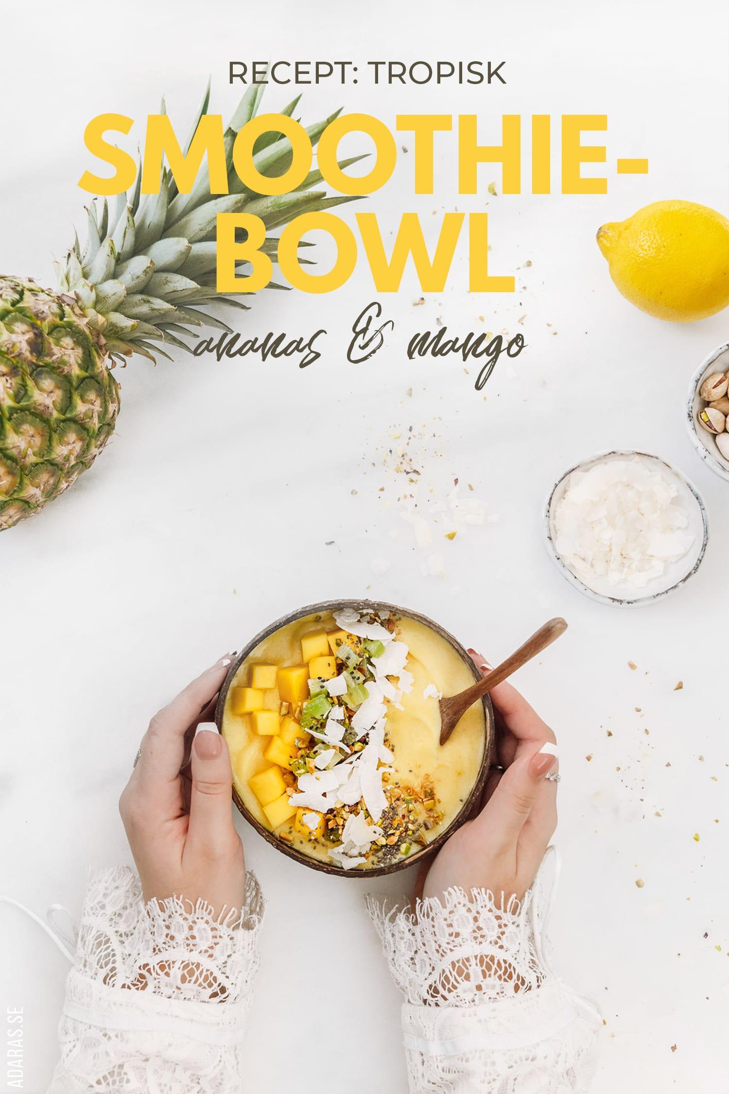 Tropisk Smoothiebowl med Ananas, Mango & Kokos |Veganskt Recept